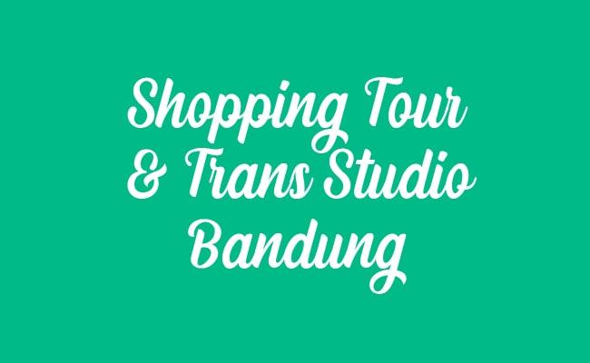 Paket Shopping dan Tour Transudio Bandung Satu Hari