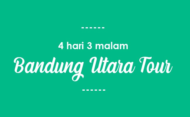 Paket Tour Bandung Utara 4 Hari 3 Malam