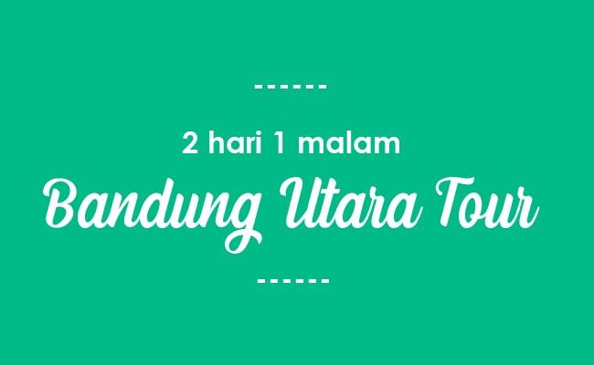 2 Hari 1 Malam Paket Tour Wisata Bandung Utara