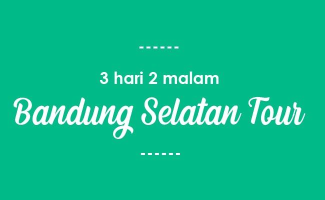 3 Hari 2 Malam Paket Wisata Bandung Selatan Tour