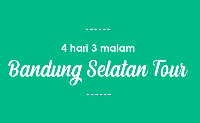 4 Hari 3 Malam Paket Tour Wisata Bandung Selatan Tour
